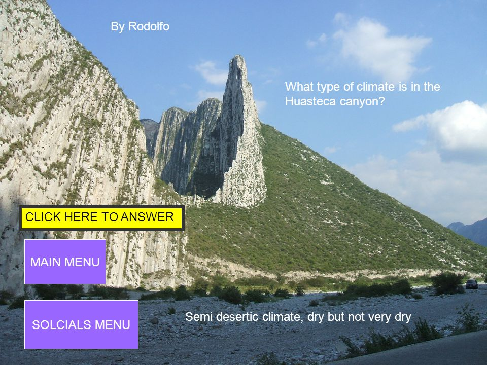 CLICK HERE TO ANSWER MAIN MENU SOCIALS MENU By Rodolfo What is the type of vegetation in the Huasteca canyon.