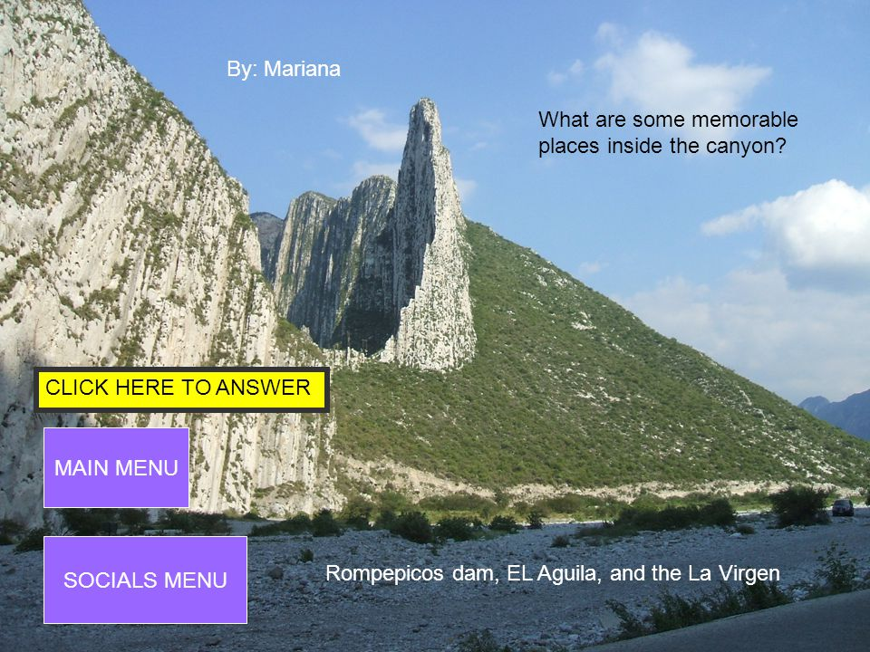 CLICK HERE TO ANSWER MAIN MENU SOCIALS MENU By: Mariana What are some natural places near the huasteca canyon.