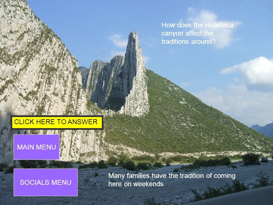 CLICK HERE TO ANSWER SOCIALS MENU MAIN MENU How was the Huasteca canyon formed.