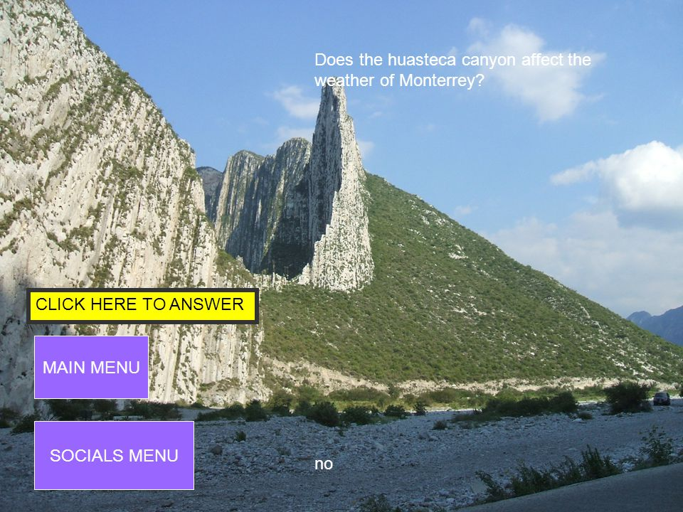 CLICK HERE TO ANSWER SOCIALS MENU MAIN MENU How does the Huasteca canyon affect the traditions around.