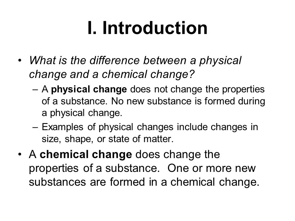 I. Introduction What is the difference between a physical change and a chemical change.