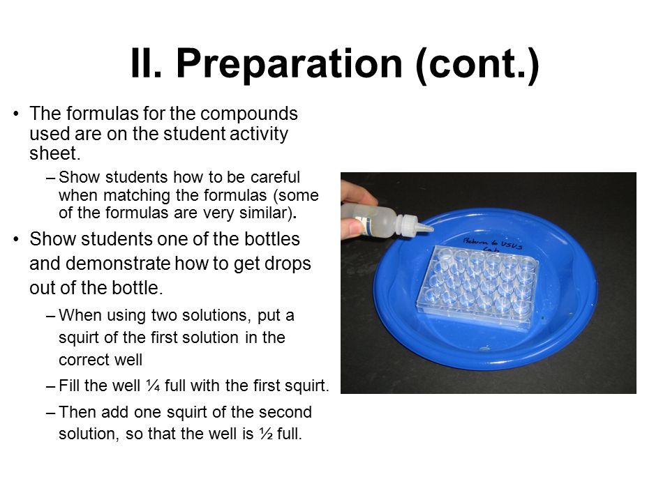 II. Preparation (cont.) The formulas for the compounds used are on the student activity sheet.