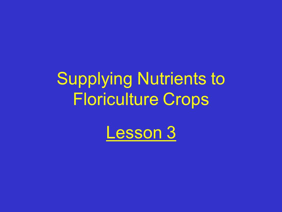 Supplying Nutrients to Floriculture Crops Lesson 3