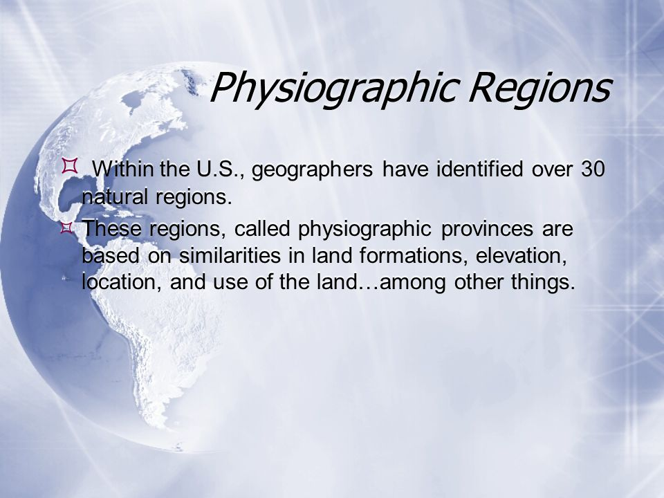 Physiographic Regions  Within the U.S., geographers have identified over 30 natural regions.