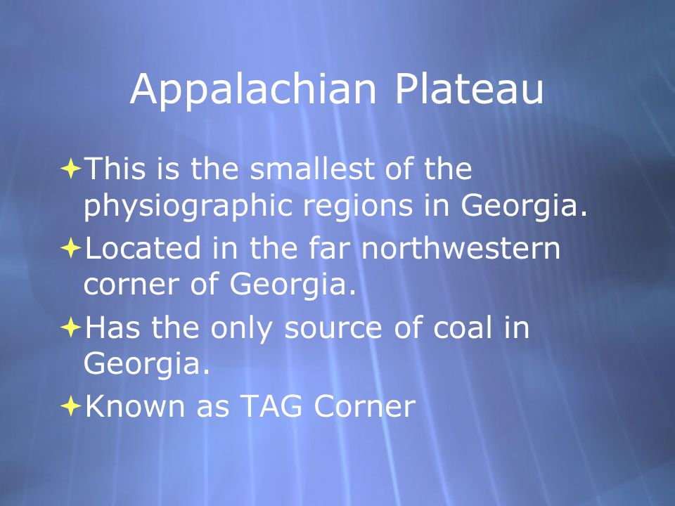 Appalachian Plateau  This is the smallest of the physiographic regions in Georgia.