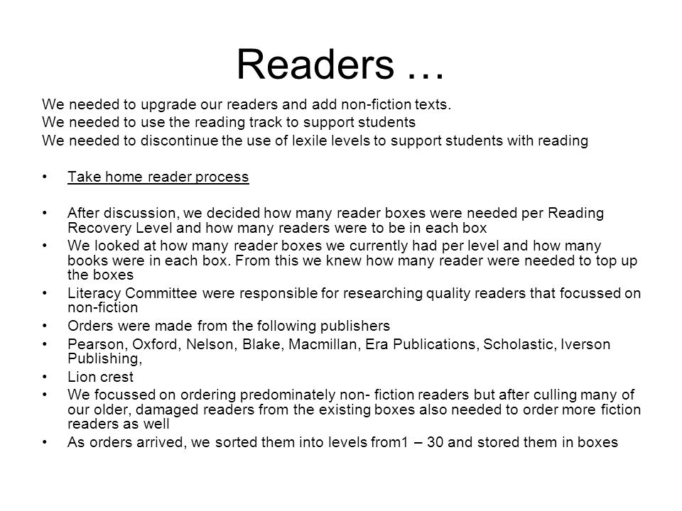 Readers … We needed to upgrade our readers and add non-fiction texts. We needed to use the reading track to support students We needed to discontinue