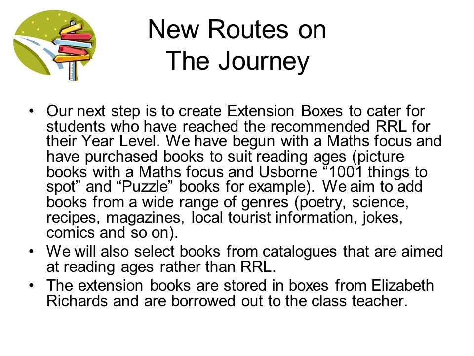 New Routes on The Journey Our next step is to create Extension Boxes to cater for students who have reached the recommended RRL for their Year Level.