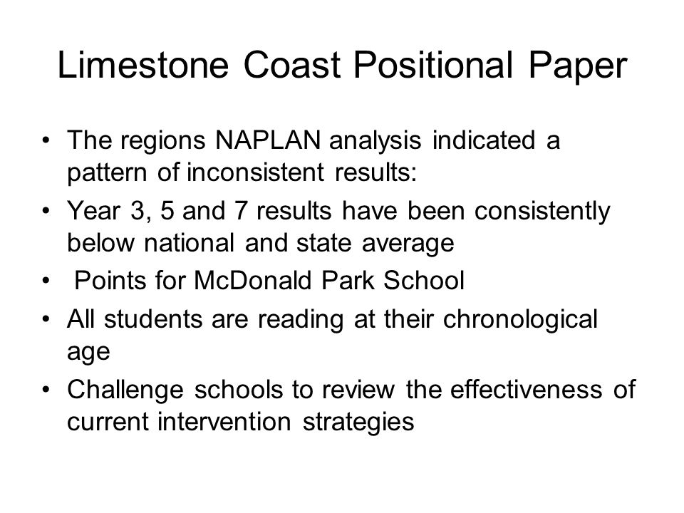 Limestone Coast Positional Paper The regions NAPLAN analysis indicated a pattern of inconsistent results: Year 3, 5 and 7 results have been consistent