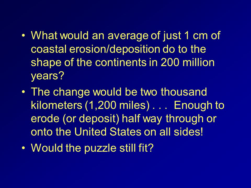 What would an average of just 1 cm of coastal erosion/deposition do to the shape of the continents in 200 million years.