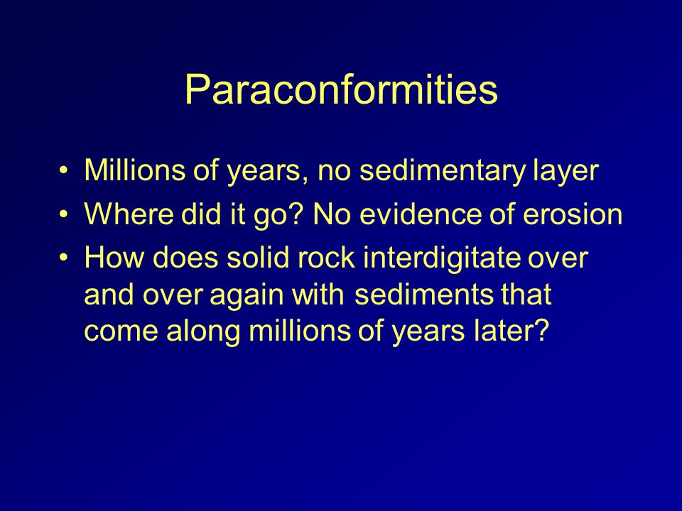 Paraconformities Millions of years, no sedimentary layer Where did it go.