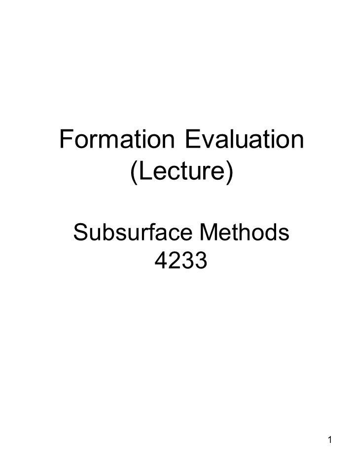 1 Formation Evaluation (Lecture) Subsurface Methods 4233