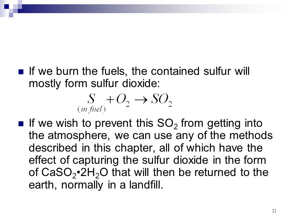 11 If we burn the fuels, the contained sulfur will mostly form sulfur dioxide: If we wish to prevent this SO 2 from getting into the atmosphere, we ca