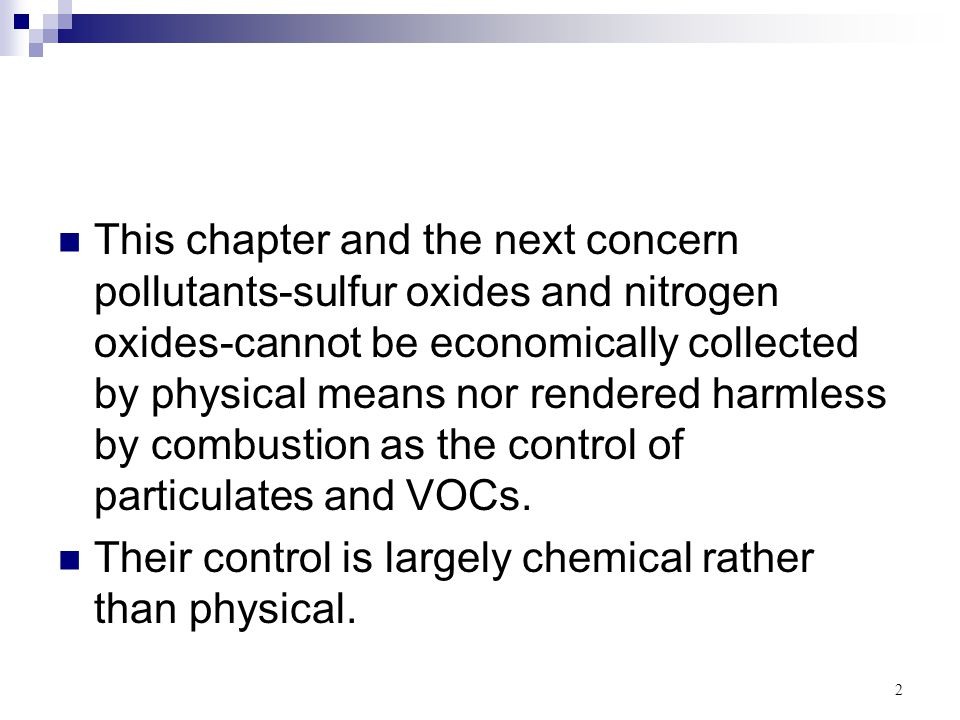 2 This chapter and the next concern pollutants-sulfur oxides and nitrogen oxides-cannot be economically collected by physical means nor rendered harml