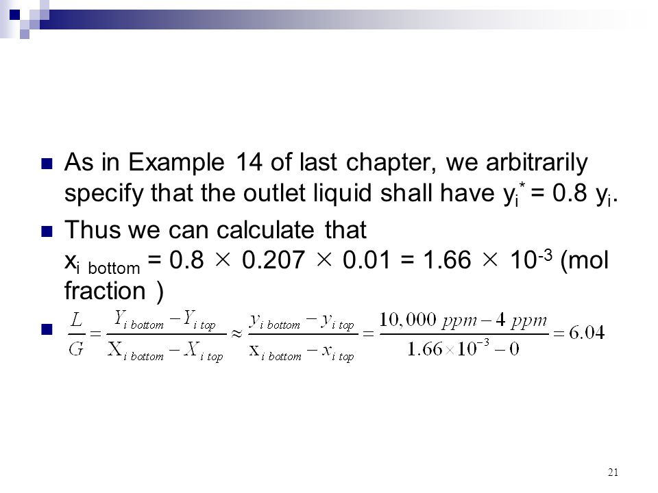 21 As in Example 14 of last chapter, we arbitrarily specify that the outlet liquid shall have y i * = 0.8 y i. Thus we can calculate that x i bottom =
