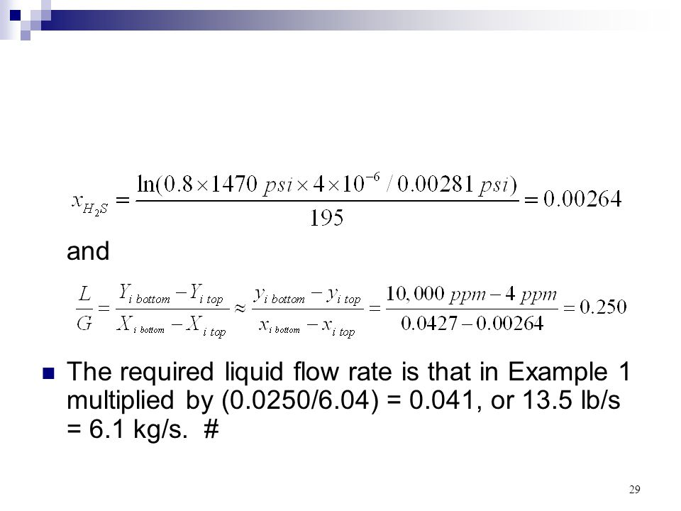 29 and The required liquid flow rate is that in Example 1 multiplied by (0.0250/6.04) = 0.041, or 13.5 lb/s = 6.1 kg/s. #