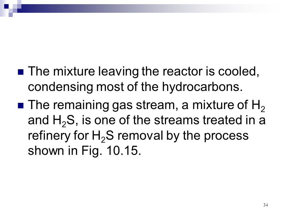 34 The mixture leaving the reactor is cooled, condensing most of the hydrocarbons. The remaining gas stream, a mixture of H 2 and H 2 S, is one of the