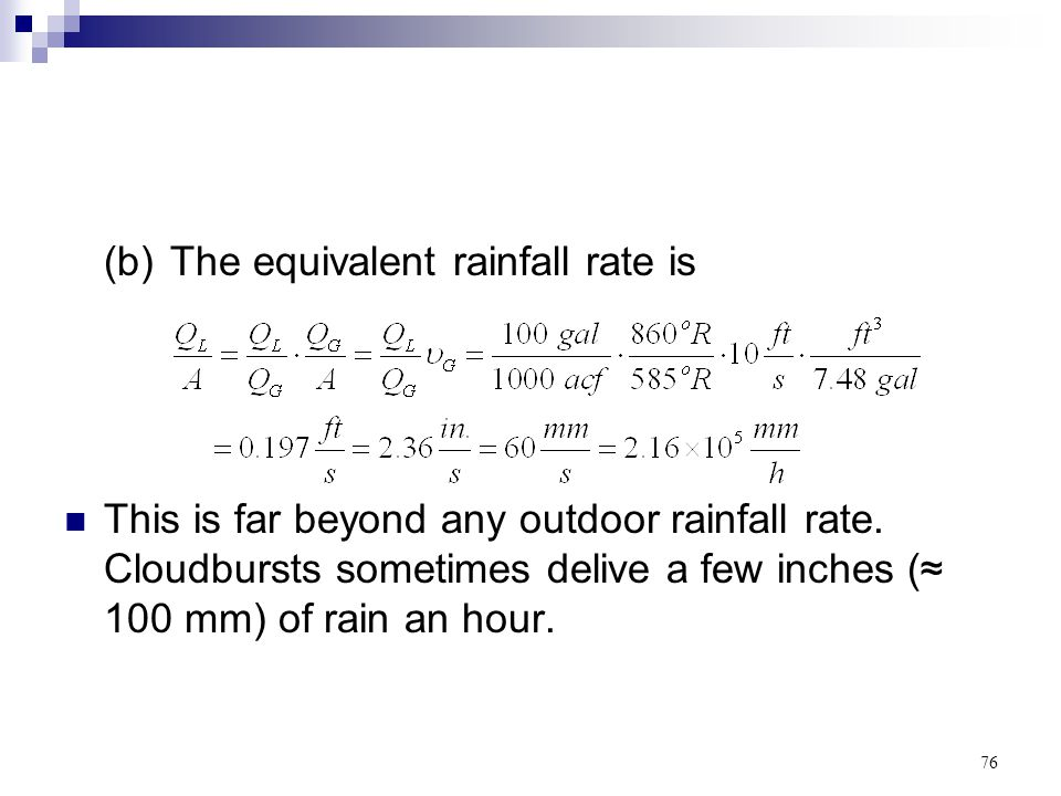 76 (b)The equivalent rainfall rate is This is far beyond any outdoor rainfall rate. Cloudbursts sometimes delive a few inches (≈ 100 mm) of rain an ho