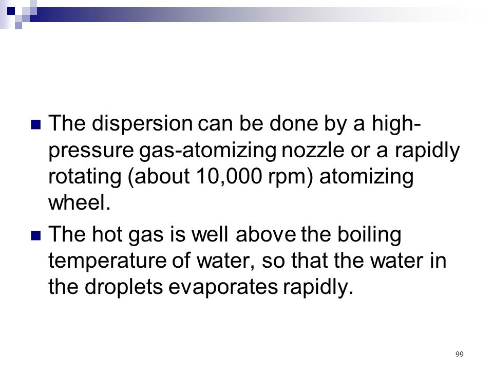 99 The dispersion can be done by a high- pressure gas-atomizing nozzle or a rapidly rotating (about 10,000 rpm) atomizing wheel. The hot gas is well a