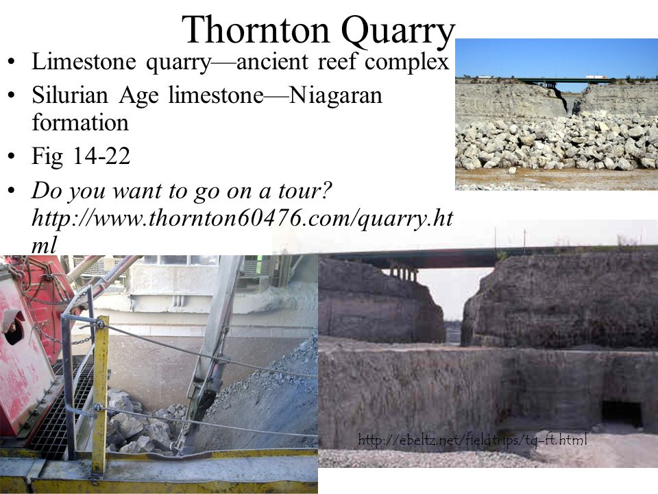 Thornton Quarry Limestone quarry—ancient reef complex Silurian Age limestone—Niagaran formation Fig 14-22 Do you want to go on a tour.