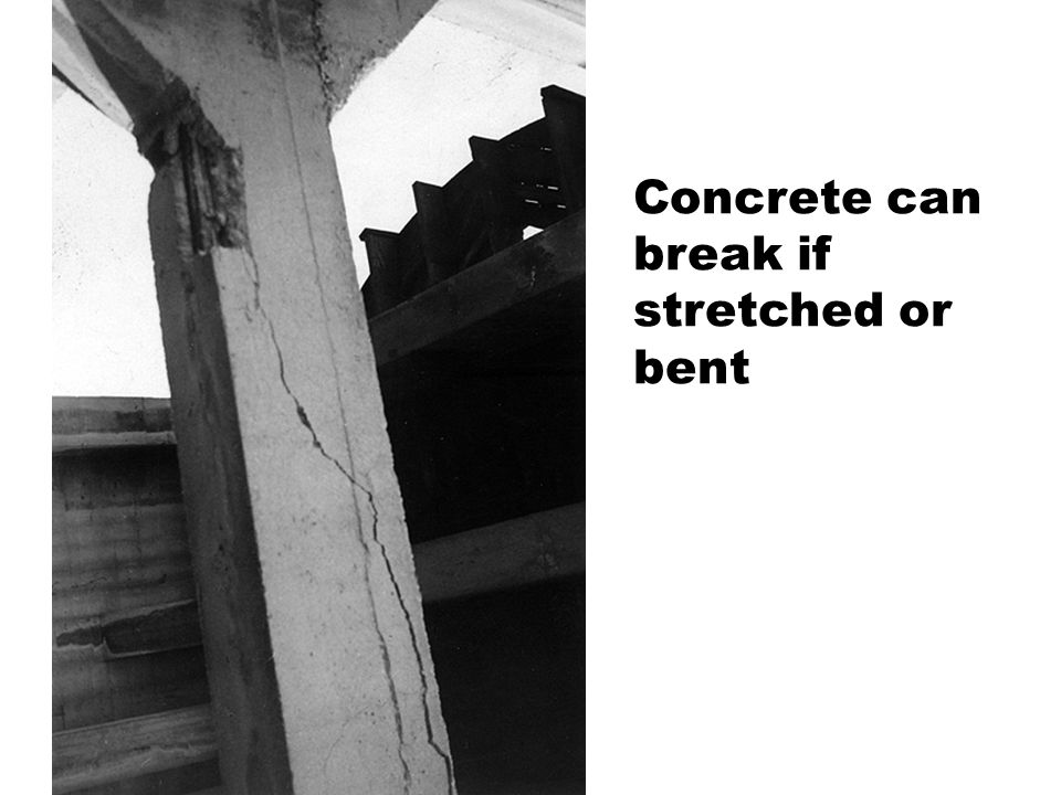 Concrete can break if stretched or bent