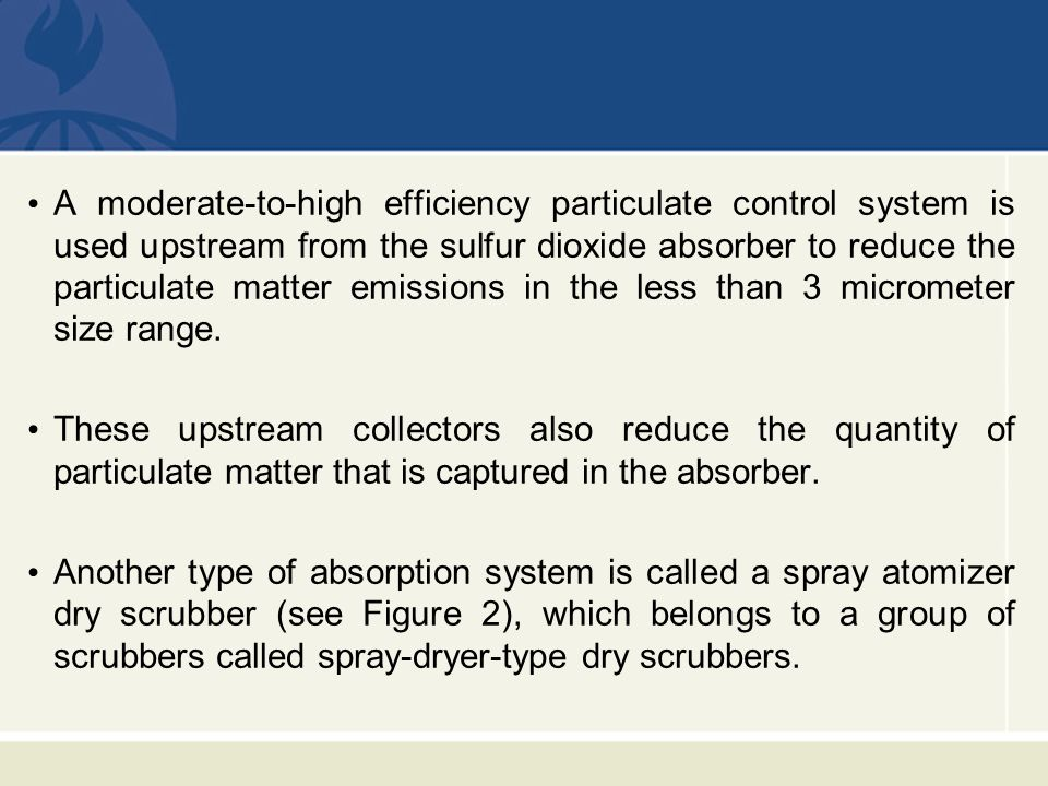 A moderate-to-high efficiency particulate control system is used upstream from the sulfur dioxide absorber to reduce the particulate matter emissions