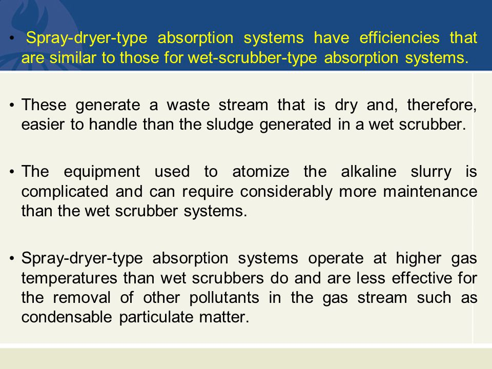 Spray-dryer-type absorption systems have efficiencies that are similar to those for wet-scrubber-type absorption systems. These generate a waste strea