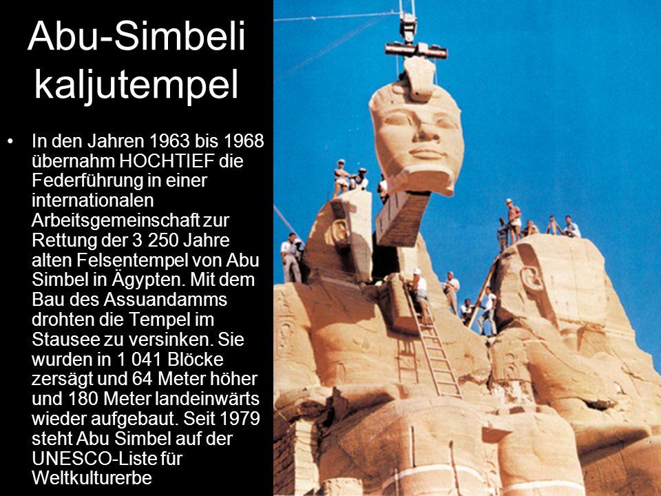 Abu-Simbeli kaljutempel In den Jahren 1963 bis 1968 übernahm HOCHTIEF die Federführung in einer internationalen Arbeitsgemeinschaft zur Rettung der 3