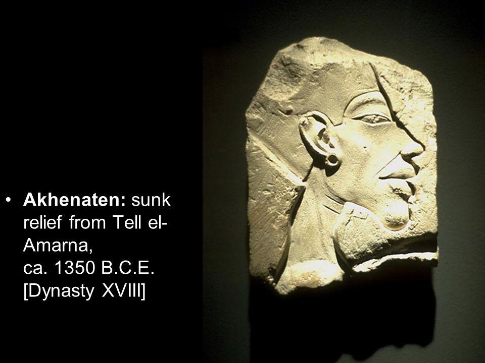 Akhenaten: sunk relief from Tell el- Amarna, ca. 1350 B.C.E. [Dynasty XVIII]