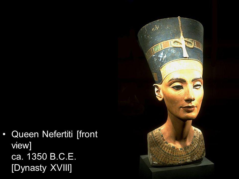 Queen Nefertiti [front view] ca. 1350 B.C.E. [Dynasty XVIII]
