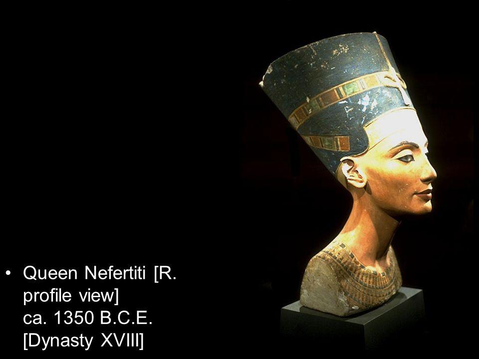 Queen Nefertiti [R. profile view] ca. 1350 B.C.E. [Dynasty XVIII]