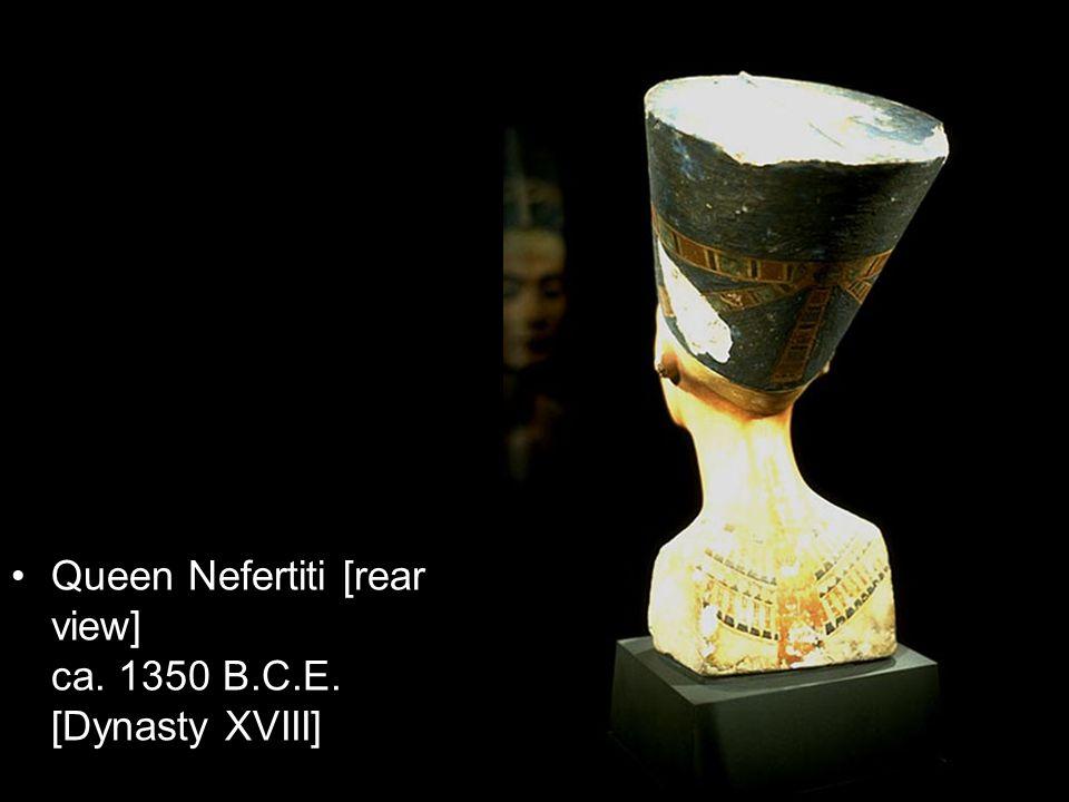 Queen Nefertiti [rear view] ca. 1350 B.C.E. [Dynasty XVIII]