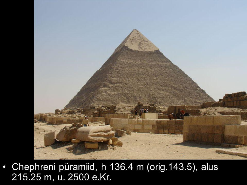 Chephreni püramiid, h 136.4 m (orig.143.5), alus 215.25 m, u. 2500 e.Kr.