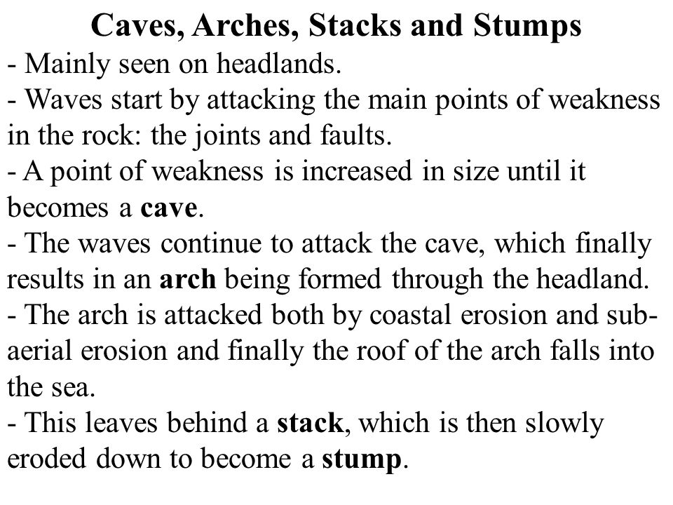 Caves, Arches, Stacks and Stumps - Mainly seen on headlands.