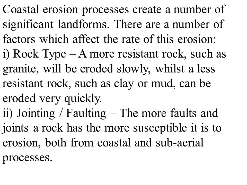 Coastal erosion processes create a number of significant landforms.