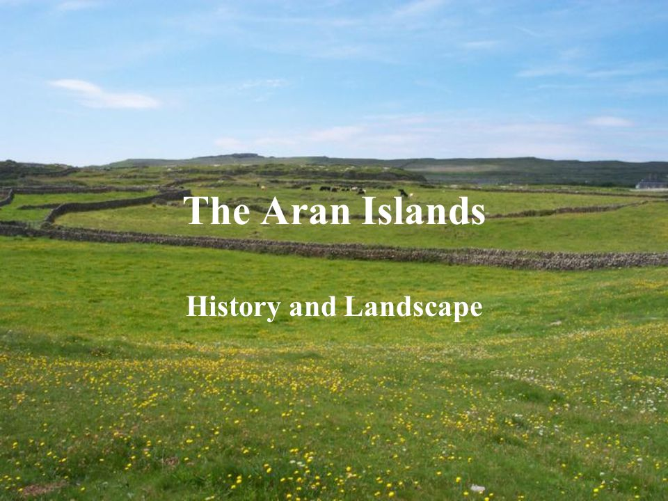 The Aran Islands History and Landscape