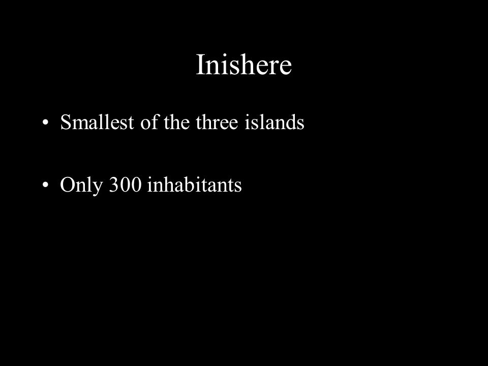 Inishere Smallest of the three islands Only 300 inhabitants