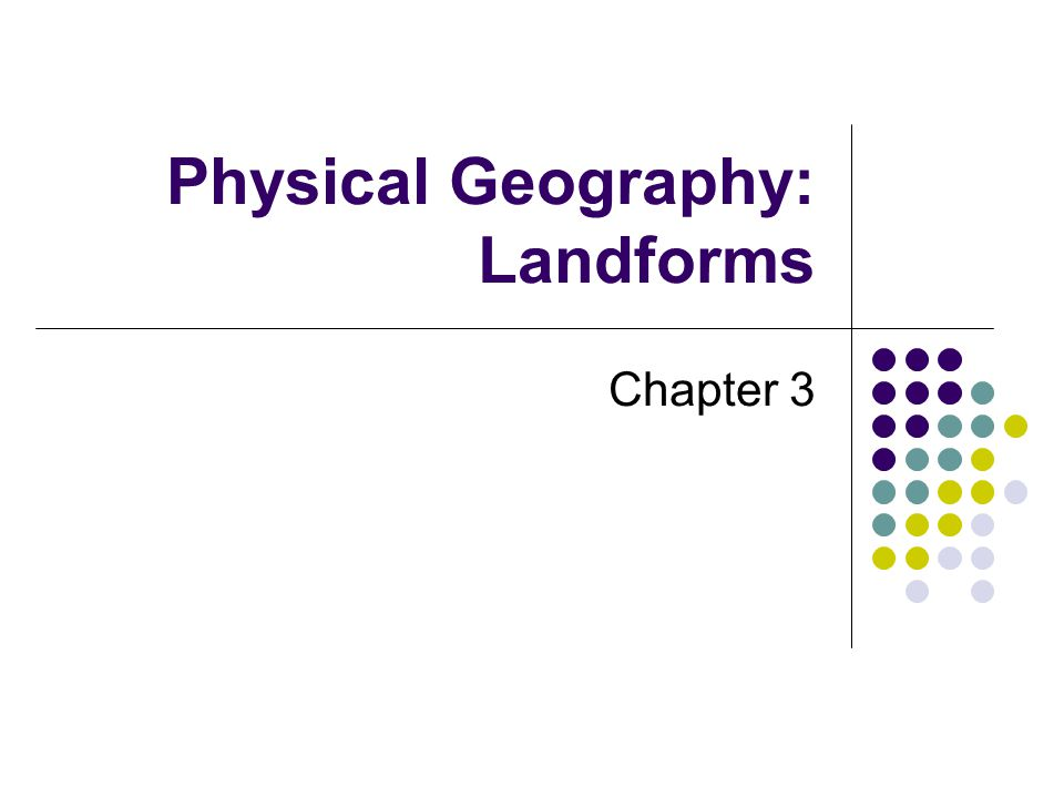 Physical Geography: Landforms Chapter 3
