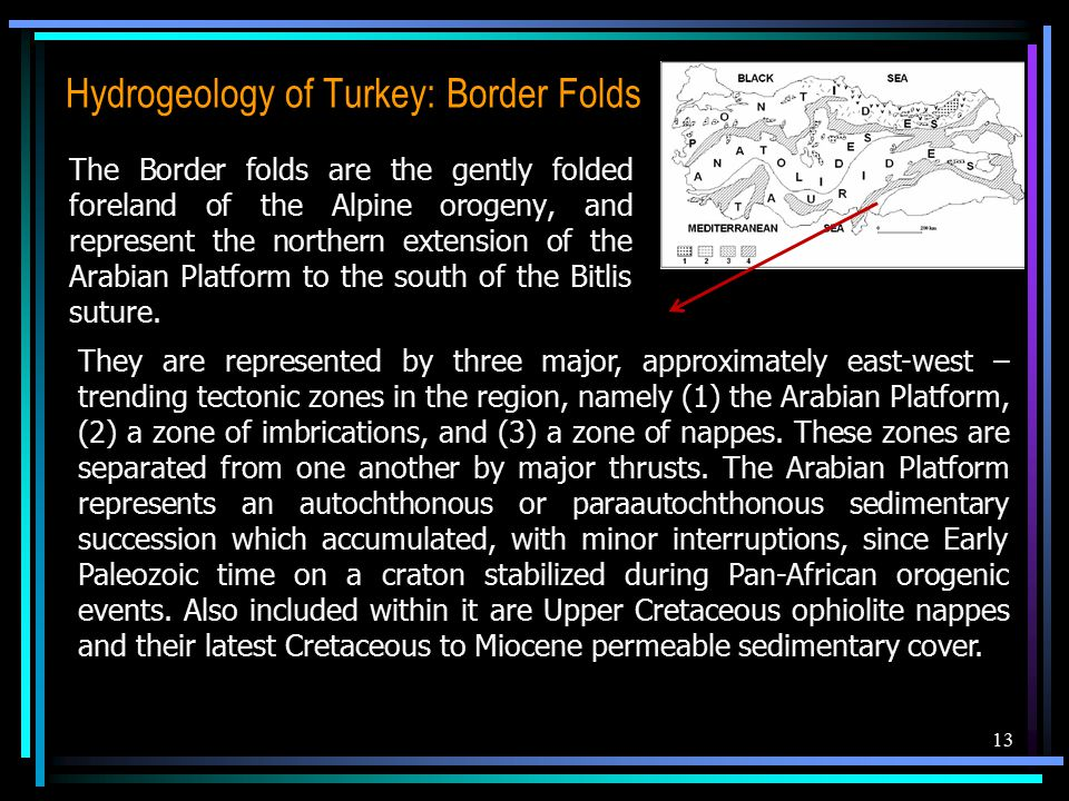 Hydrogeology of Turkey: Border Folds The Border folds are the gently folded foreland of the Alpine orogeny, and represent the northern extension of the Arabian Platform to the south of the Bitlis suture.