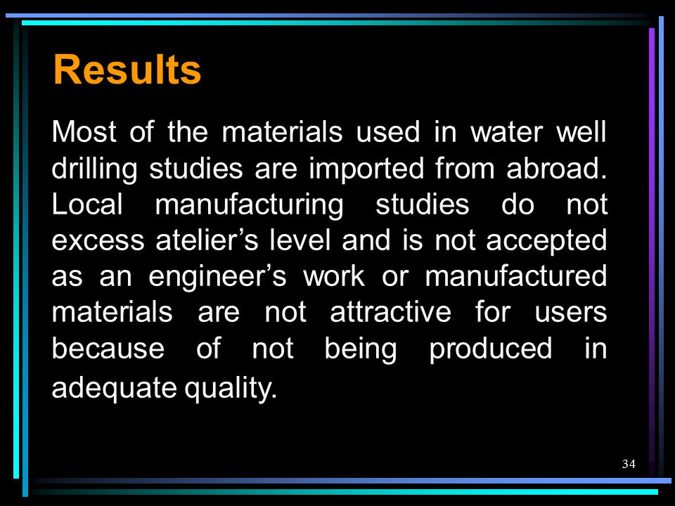 34 Most of the materials used in water well drilling studies are imported from abroad. Local manufacturing studies do not excess atelier's level and i