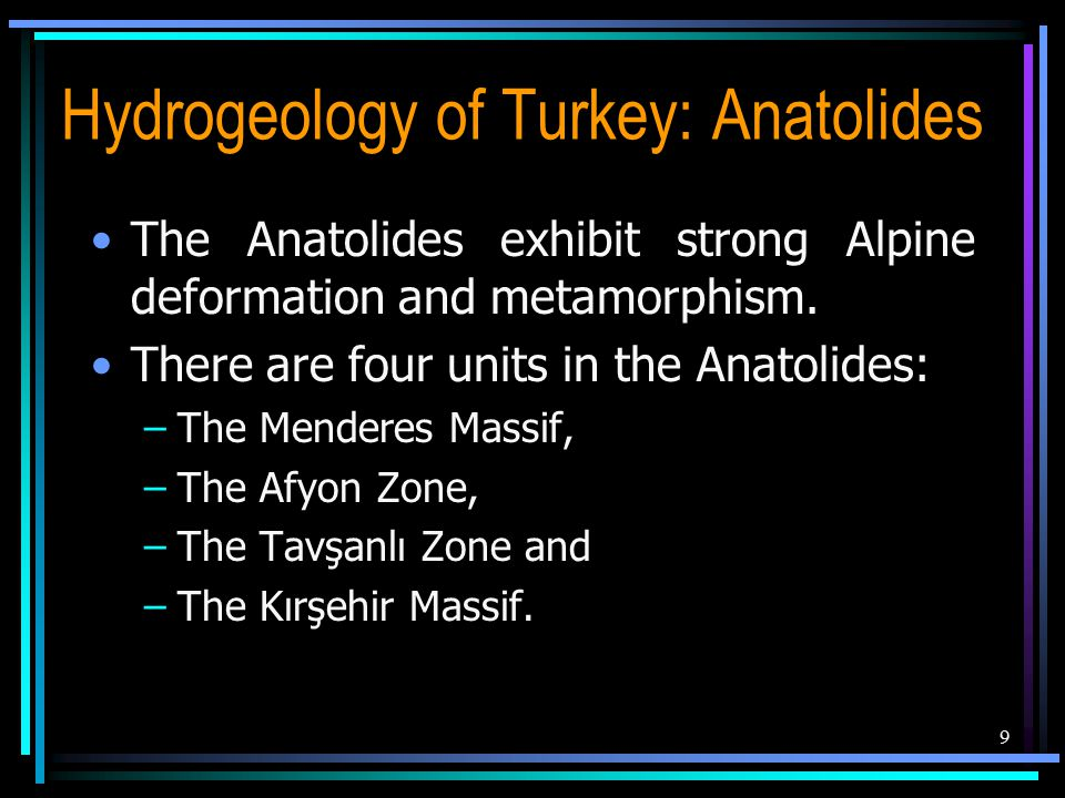 The Anatolides exhibit strong Alpine deformation and metamorphism. There are four units in the Anatolides: –The Menderes Massif, –The Afyon Zone, –The