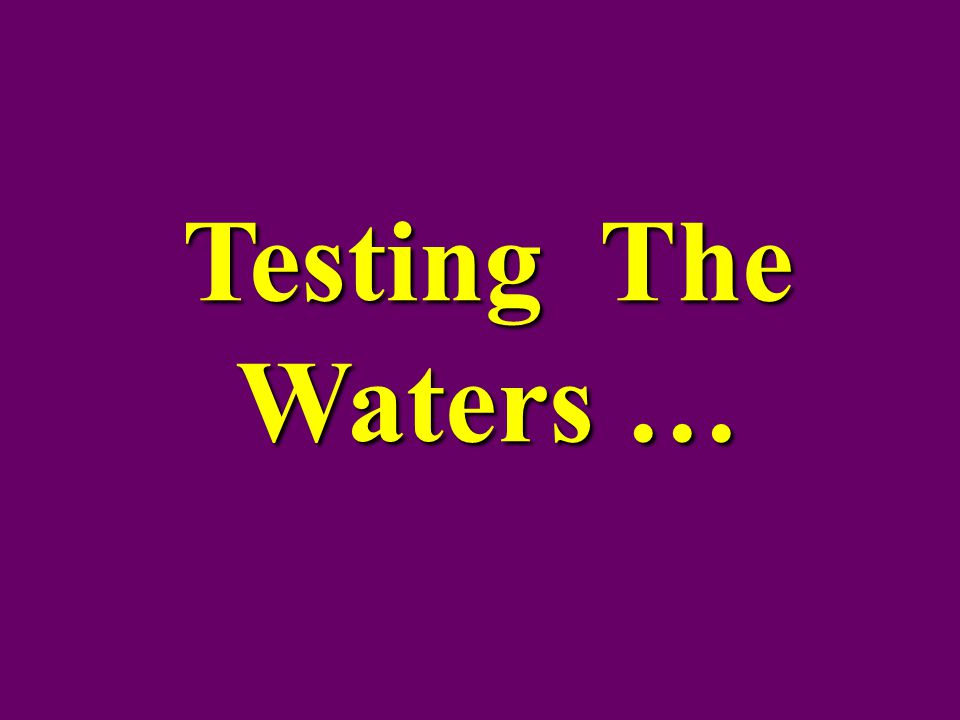 Testing The Waters …