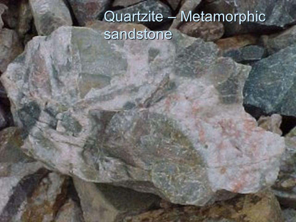 Quartzite – Metamorphic sandstone