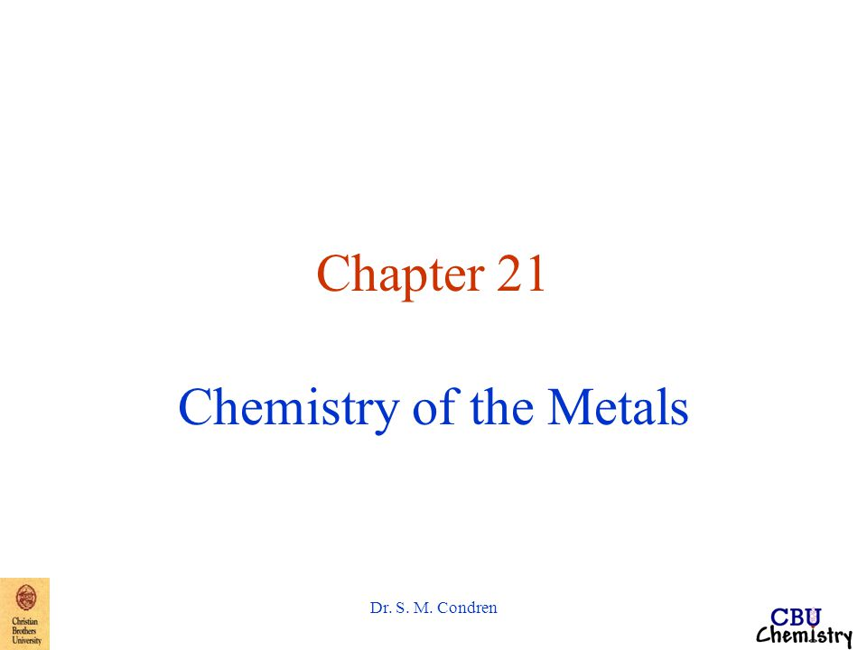 Dr. S. M. Condren Chapter 21 Chemistry of the Metals