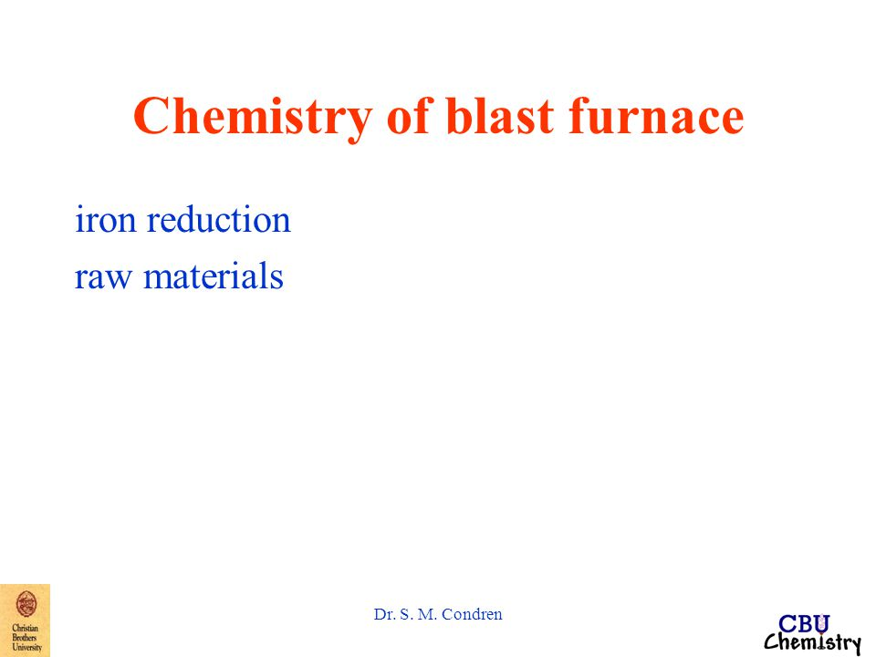 Dr. S. M. Condren Chemistry of blast furnace iron reduction raw materials