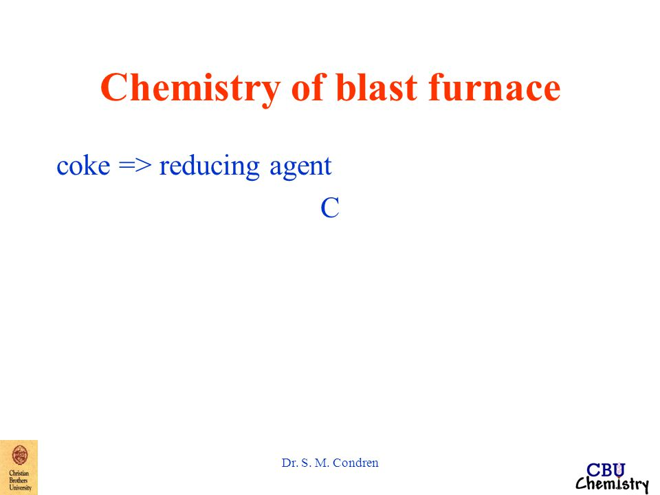Dr. S. M. Condren Chemistry of blast furnace coke => reducing agent C