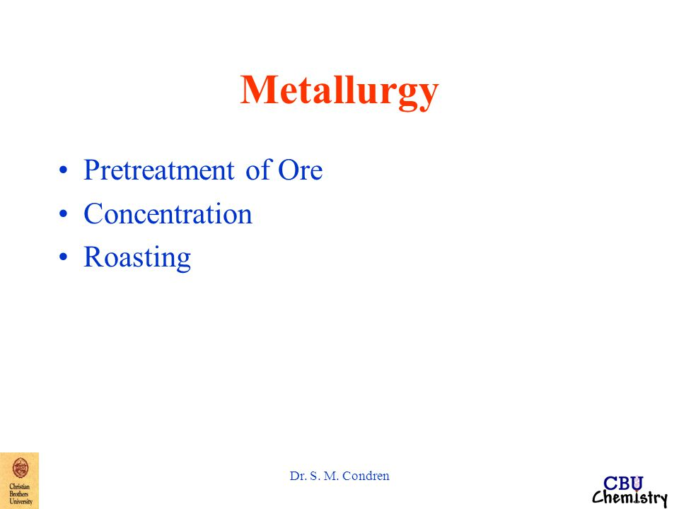Dr. S. M. Condren Metallurgy Pretreatment of Ore Concentration Roasting