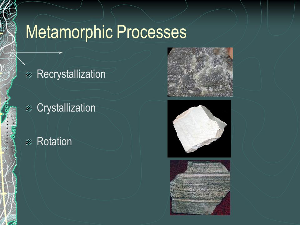 Metamorphic Processes Recrystallization Crystallization Rotation