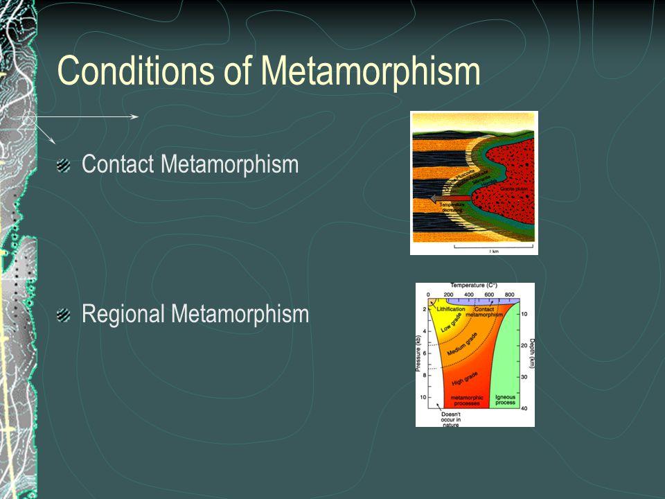 Conditions of Metamorphism Contact Metamorphism Regional Metamorphism