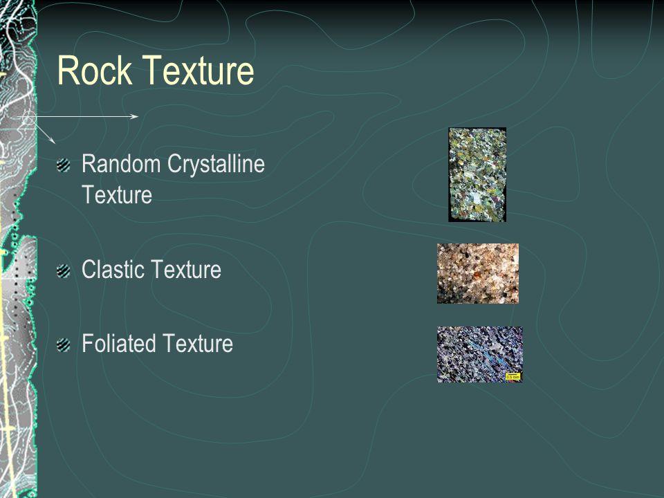 Rock Texture Random Crystalline Texture Clastic Texture Foliated Texture