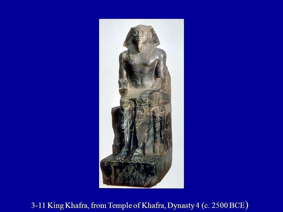 3-11 King Khafra, from Temple of Khafra, Dynasty 4 (c. 2500 BCE )
